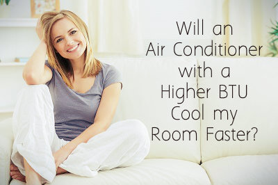 Will an Air Conditioner Higher BTU Cool my Room Faster - CoolBreezeCS