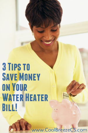 3 Tips To Save Money On Your Water Heater Bill-www.coolbreezecs.com